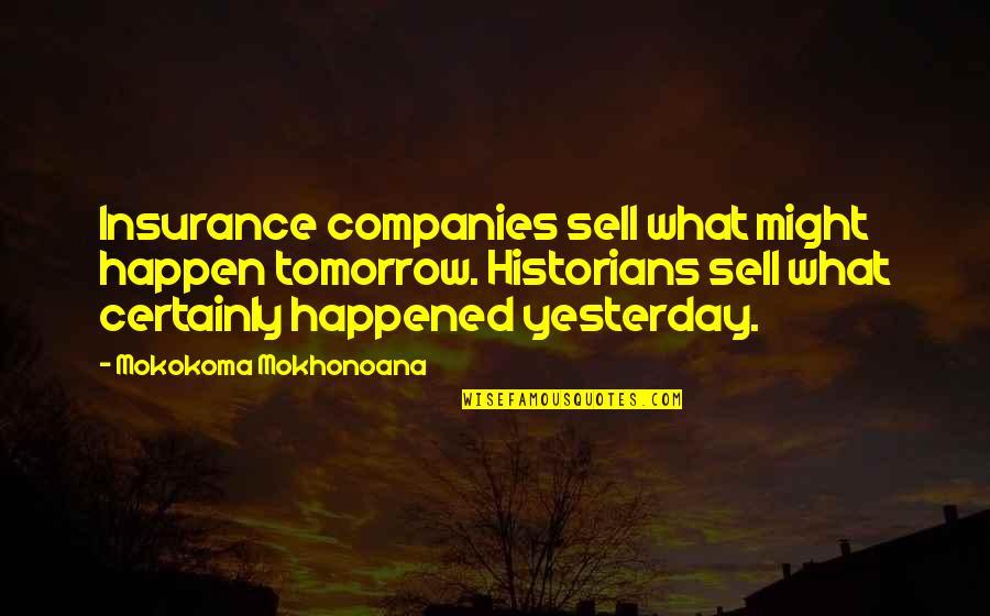 What Happened Yesterday Quotes By Mokokoma Mokhonoana: Insurance companies sell what might happen tomorrow. Historians