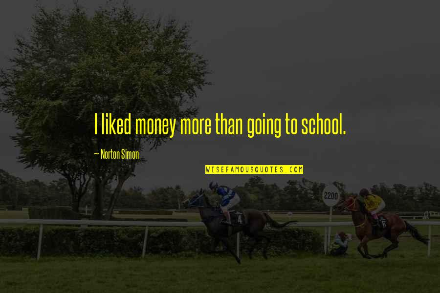 What Happened Yesterday Quotes By Norton Simon: I liked money more than going to school.