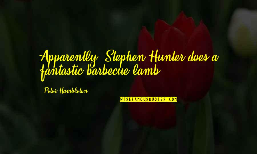 What Happened Yesterday Quotes By Peter Hambleton: Apparently, Stephen Hunter does a fantastic barbecue lamb.