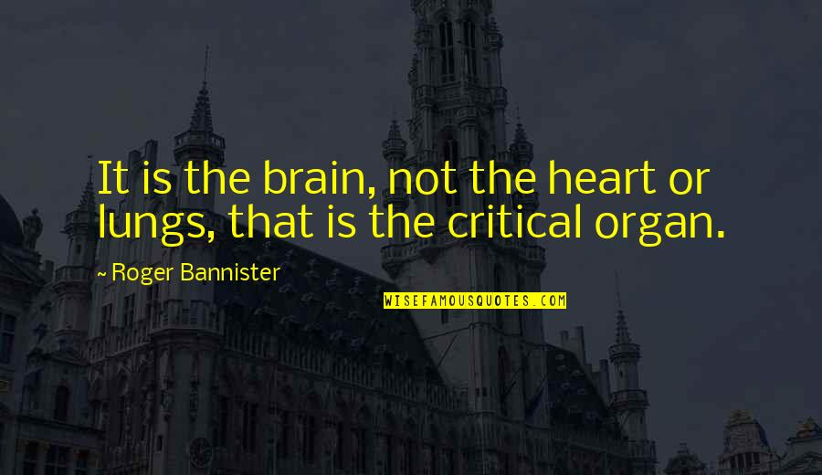What Happened Yesterday Quotes By Roger Bannister: It is the brain, not the heart or