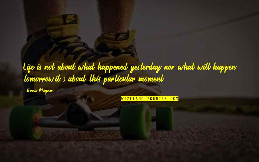 What Happened Yesterday Quotes By Runa Magnus: Life is not about what happened yesterday nor