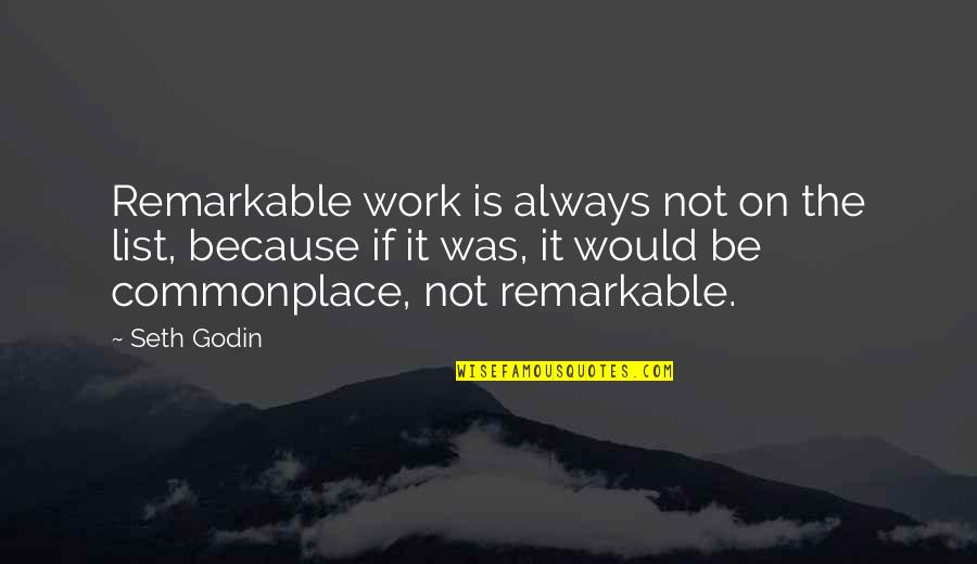 What Happened Yesterday Quotes By Seth Godin: Remarkable work is always not on the list,