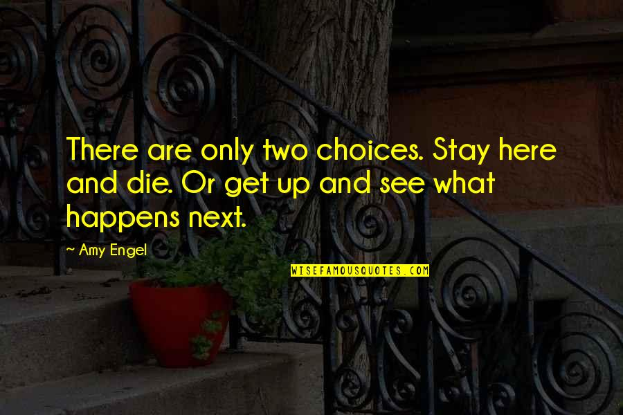 What Happens Next Quotes By Amy Engel: There are only two choices. Stay here and