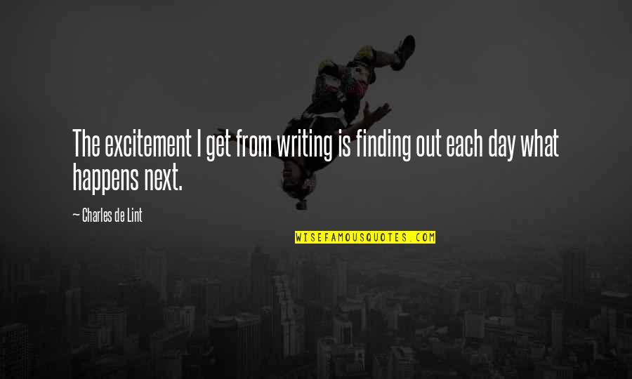 What Happens Next Quotes By Charles De Lint: The excitement I get from writing is finding