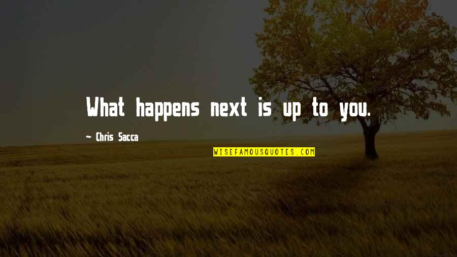 What Happens Next Quotes By Chris Sacca: What happens next is up to you.