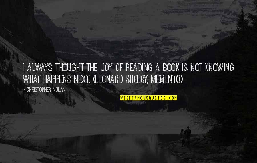 What Happens Next Quotes By Christopher Nolan: I always thought the joy of reading a