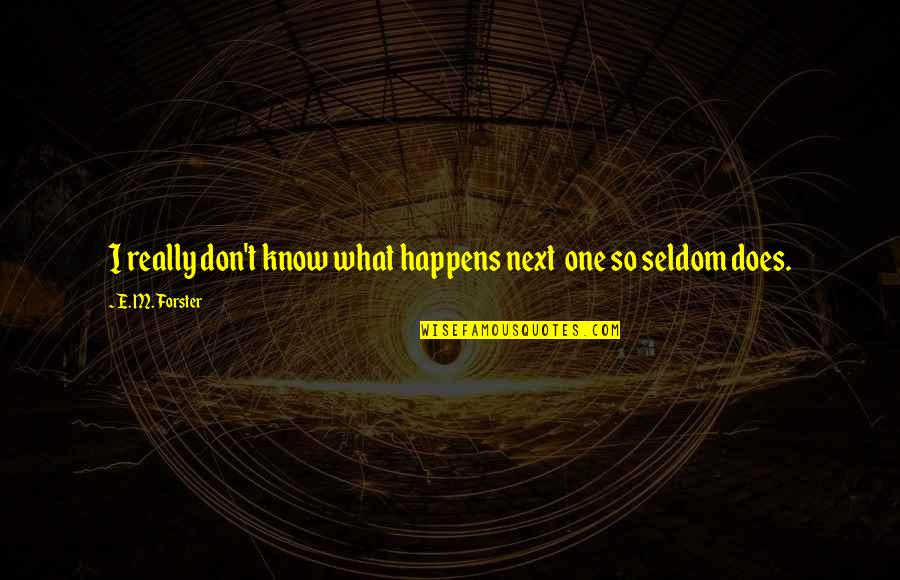What Happens Next Quotes By E. M. Forster: I really don't know what happens next one