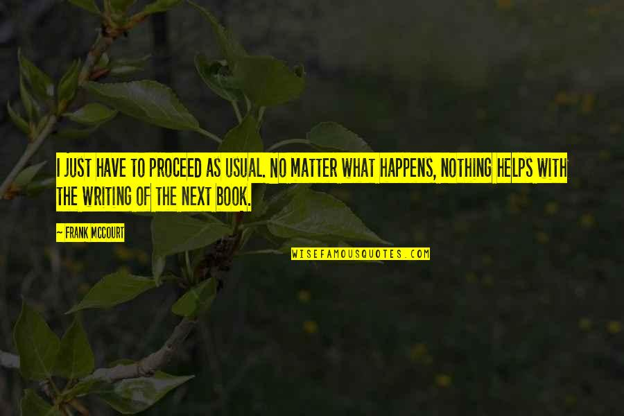 What Happens Next Quotes By Frank McCourt: I just have to proceed as usual. No