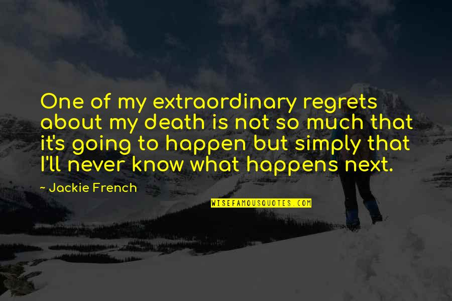 What Happens Next Quotes By Jackie French: One of my extraordinary regrets about my death