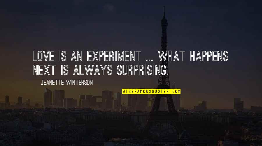 What Happens Next Quotes By Jeanette Winterson: Love is an experiment ... what happens next
