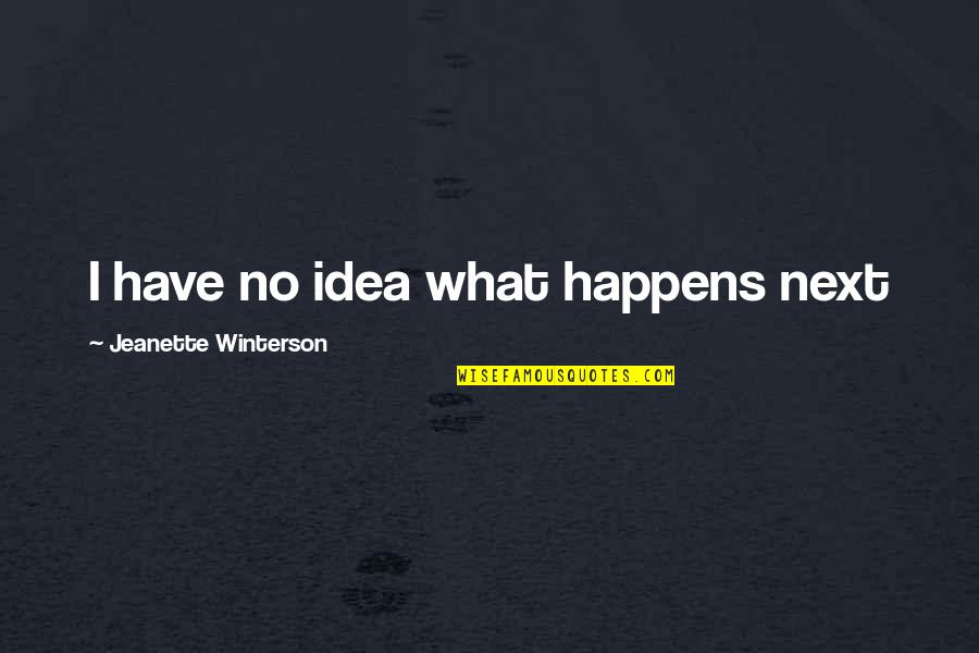 What Happens Next Quotes By Jeanette Winterson: I have no idea what happens next