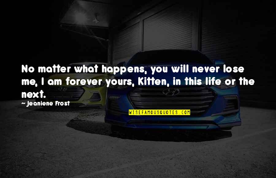 What Happens Next Quotes By Jeaniene Frost: No matter what happens, you will never lose