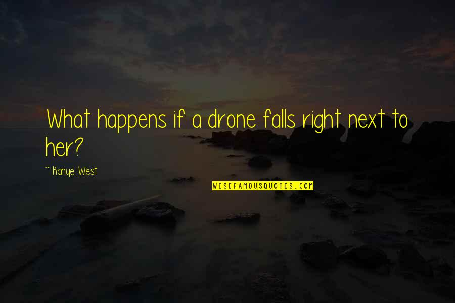 What Happens Next Quotes By Kanye West: What happens if a drone falls right next
