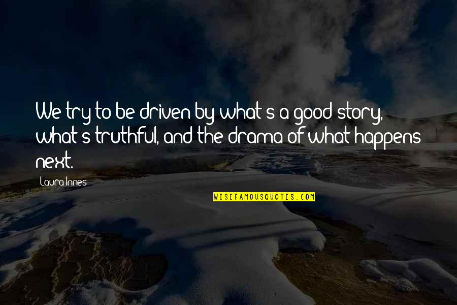 What Happens Next Quotes By Laura Innes: We try to be driven by what's a