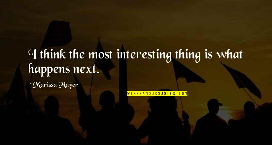 What Happens Next Quotes By Marissa Mayer: I think the most interesting thing is what