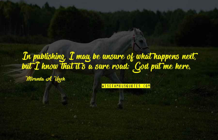 What Happens Next Quotes By Miranda A. Uyeh: In publishing, I may be unsure of what