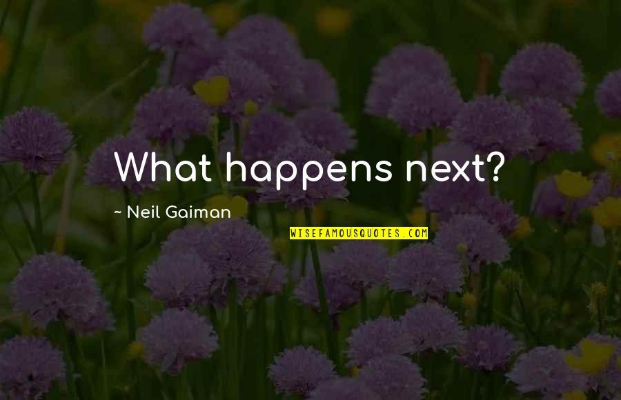 What Happens Next Quotes By Neil Gaiman: What happens next?