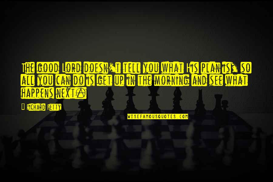 What Happens Next Quotes By Richard Petty: The good Lord doesn't tell you what His