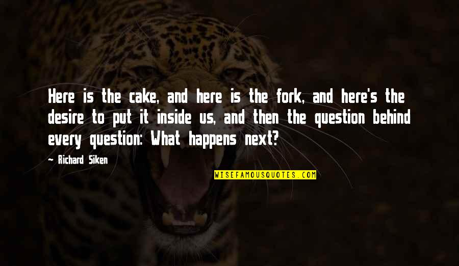 What Happens Next Quotes By Richard Siken: Here is the cake, and here is the