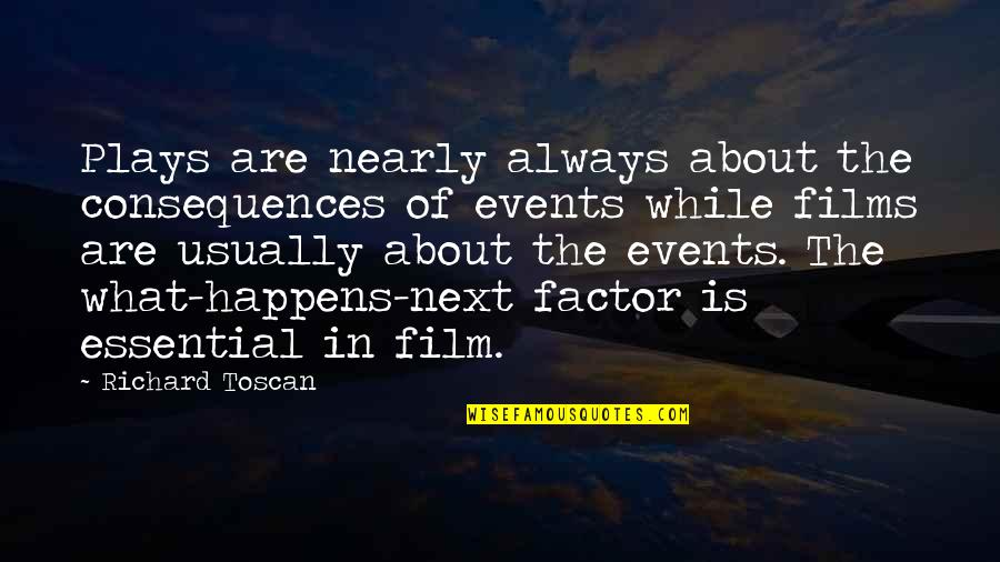 What Happens Next Quotes By Richard Toscan: Plays are nearly always about the consequences of