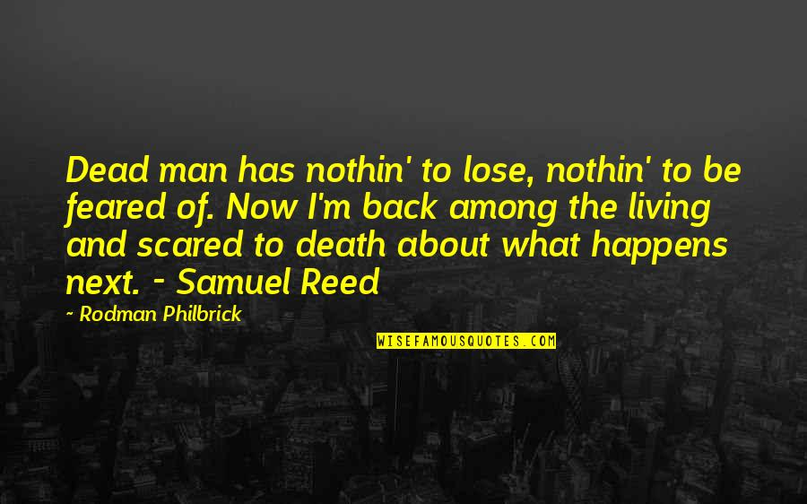 What Happens Next Quotes By Rodman Philbrick: Dead man has nothin' to lose, nothin' to