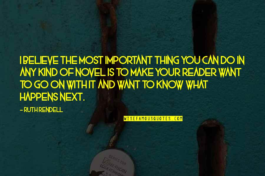 What Happens Next Quotes By Ruth Rendell: I believe the most important thing you can
