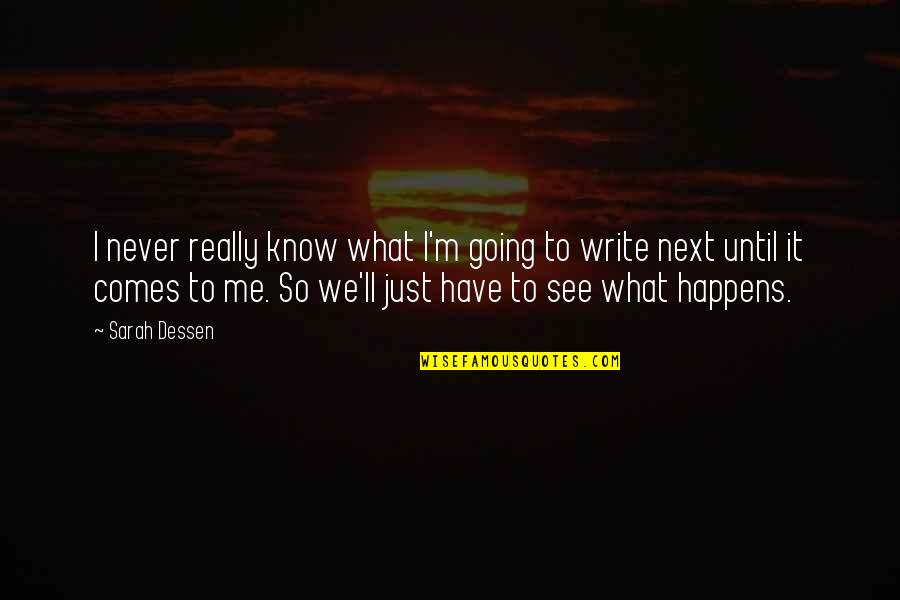 What Happens Next Quotes By Sarah Dessen: I never really know what I'm going to