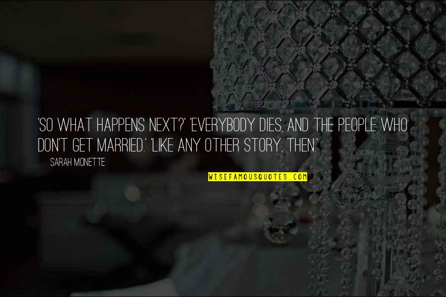 What Happens Next Quotes By Sarah Monette: 'So what happens next?' 'Everybody dies, and the
