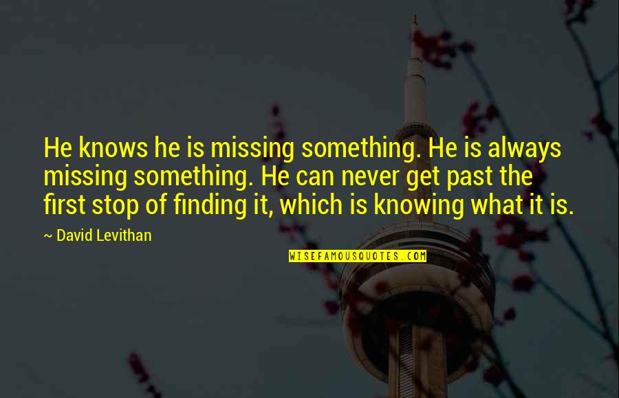 What He's Missing Out On Quotes By David Levithan: He knows he is missing something. He is