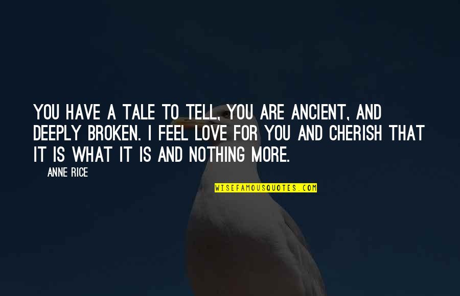What I Feel For You Love Quotes By Anne Rice: You have a tale to tell, you are