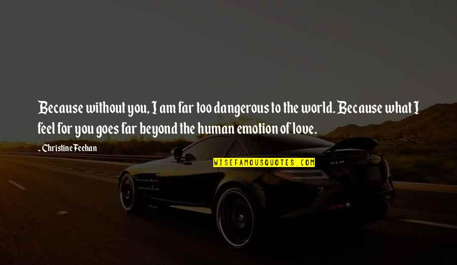 What I Feel For You Love Quotes By Christine Feehan: Because without you, I am far too dangerous