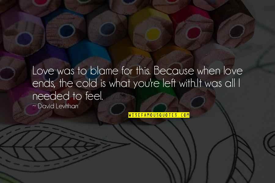 What I Feel For You Love Quotes By David Levithan: Love was to blame for this. Because when