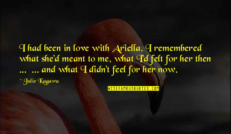 What I Feel For You Love Quotes By Julie Kagawa: I had been in love with Ariella. I