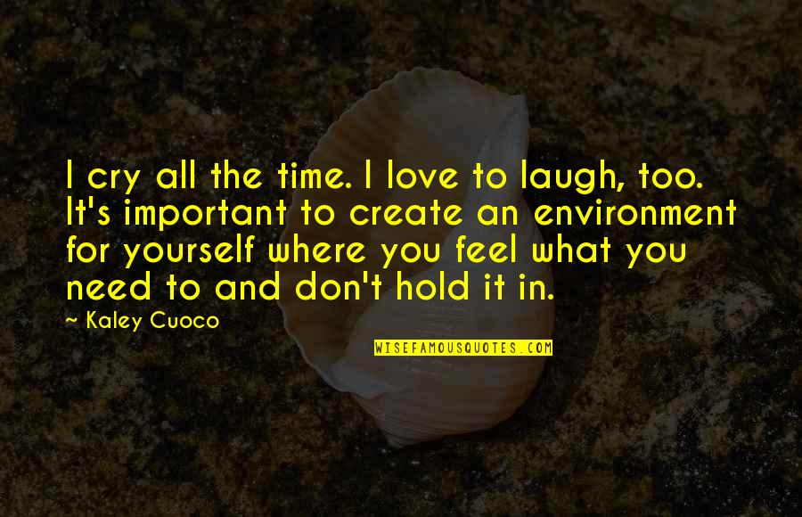 What I Feel For You Love Quotes By Kaley Cuoco: I cry all the time. I love to