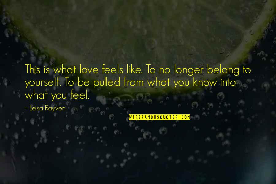 What I Feel For You Love Quotes By Leisa Rayven: This is what love feels like. To no