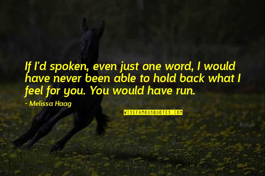 What I Feel For You Love Quotes By Melissa Haag: If I'd spoken, even just one word, I