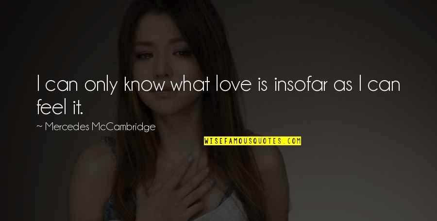 What I Feel For You Love Quotes By Mercedes McCambridge: I can only know what love is insofar