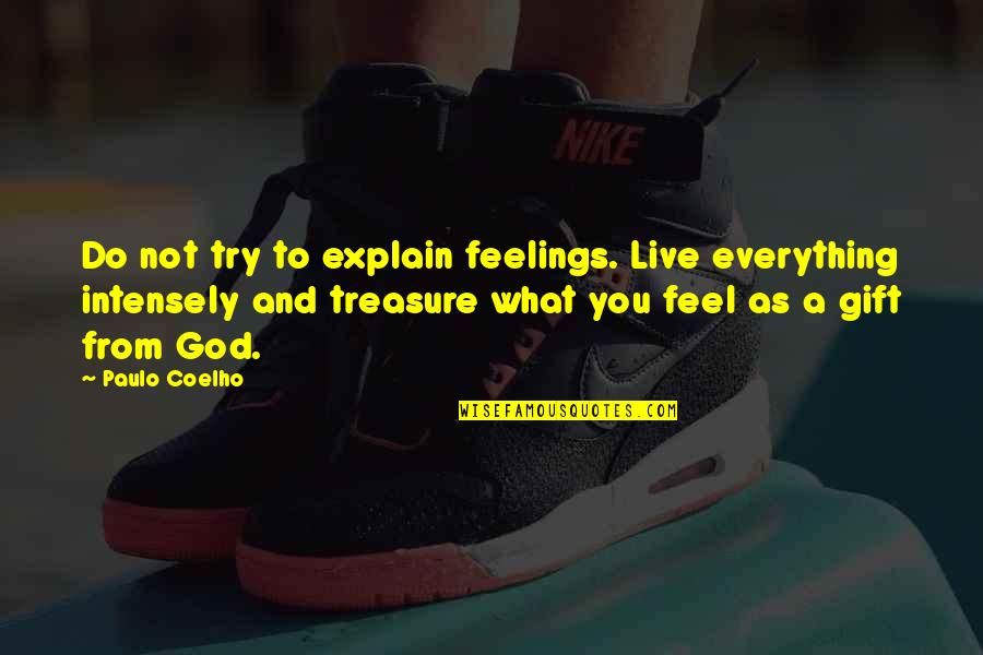 What I Feel For You Love Quotes By Paulo Coelho: Do not try to explain feelings. Live everything