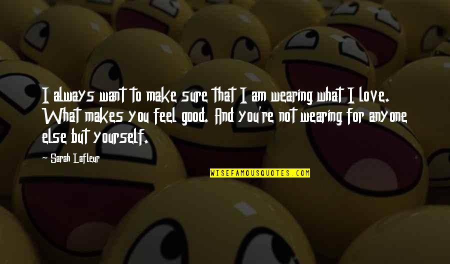 What I Feel For You Love Quotes By Sarah Lafleur: I always want to make sure that I