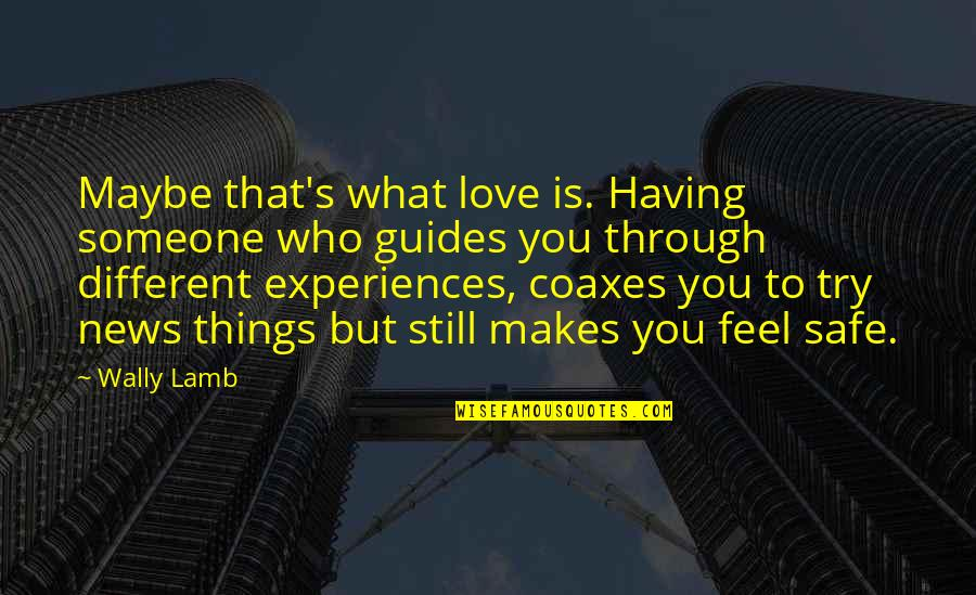 What I Feel For You Love Quotes By Wally Lamb: Maybe that's what love is. Having someone who