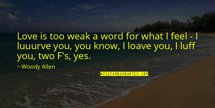 What I Feel For You Love Quotes By Woody Allen: Love is too weak a word for what