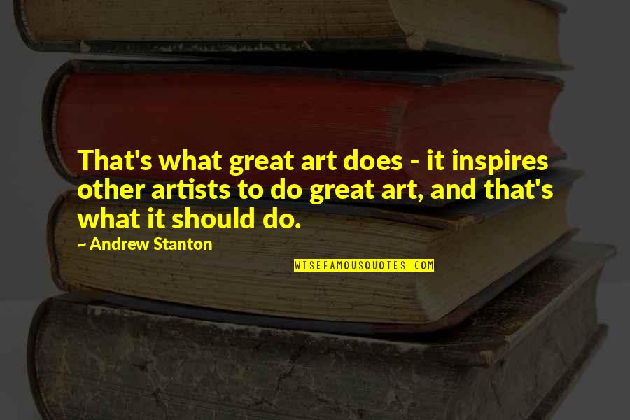 What Inspires You Quotes By Andrew Stanton: That's what great art does - it inspires