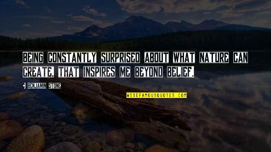 What Inspires You Quotes By Benjamin Stone: Being constantly surprised about what nature can create,