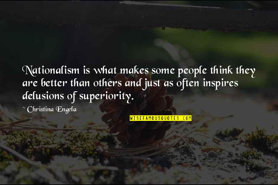 What Inspires You Quotes By Christina Engela: Nationalism is what makes some people think they