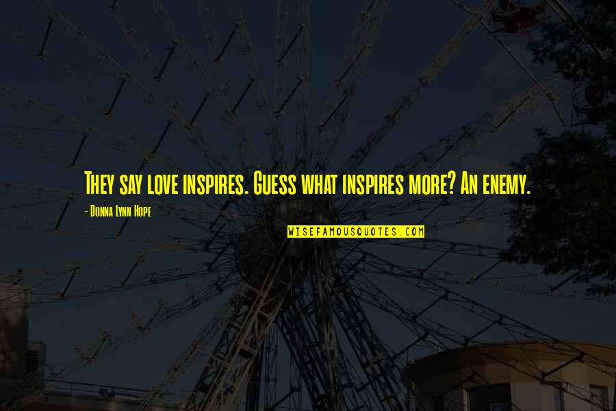 What Inspires You Quotes By Donna Lynn Hope: They say love inspires. Guess what inspires more?