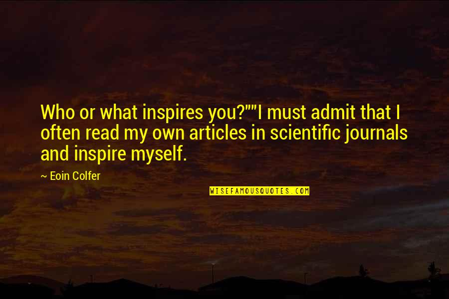 """What Inspires You Quotes By Eoin Colfer: Who or what inspires you?""""""""I must admit that"""