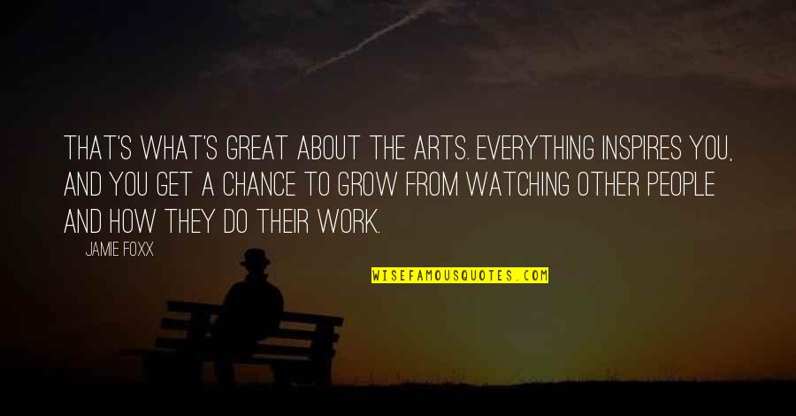 What Inspires You Quotes By Jamie Foxx: That's what's great about the arts. Everything inspires