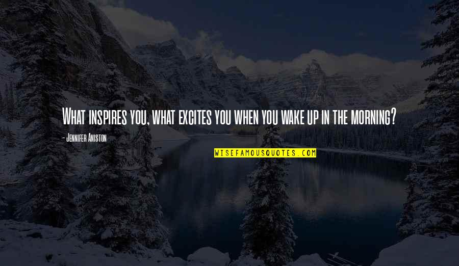 What Inspires You Quotes By Jennifer Aniston: What inspires you, what excites you when you