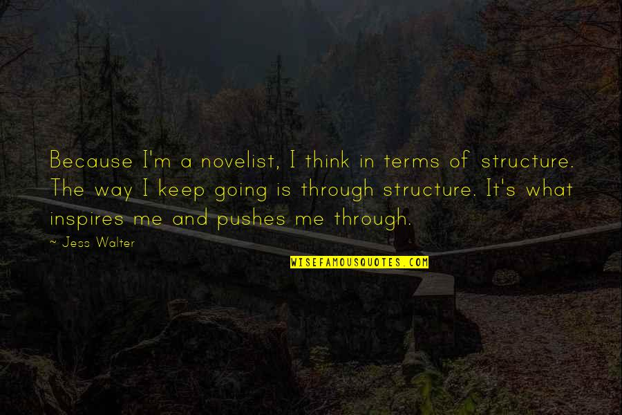What Inspires You Quotes By Jess Walter: Because I'm a novelist, I think in terms