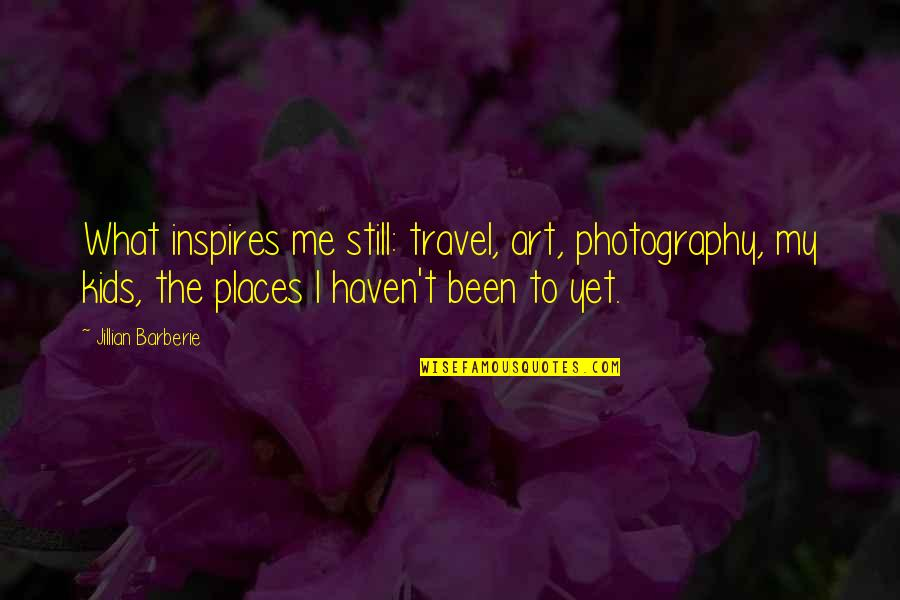 What Inspires You Quotes By Jillian Barberie: What inspires me still: travel, art, photography, my